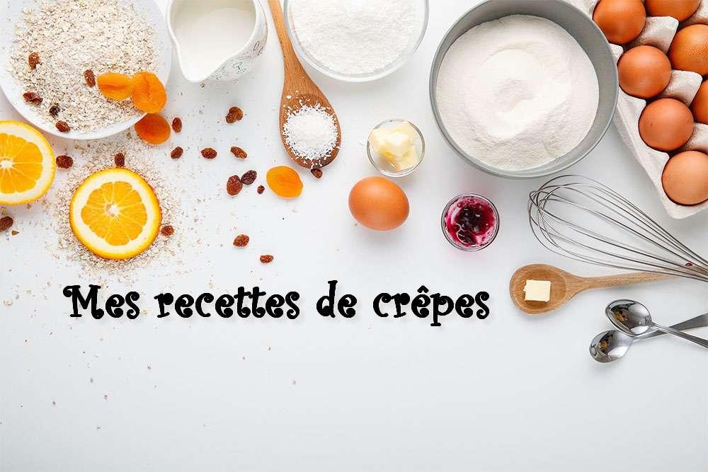 Toutes mes recettes de crêpes… versions sucrées… mais également salées.. (index de recettes)