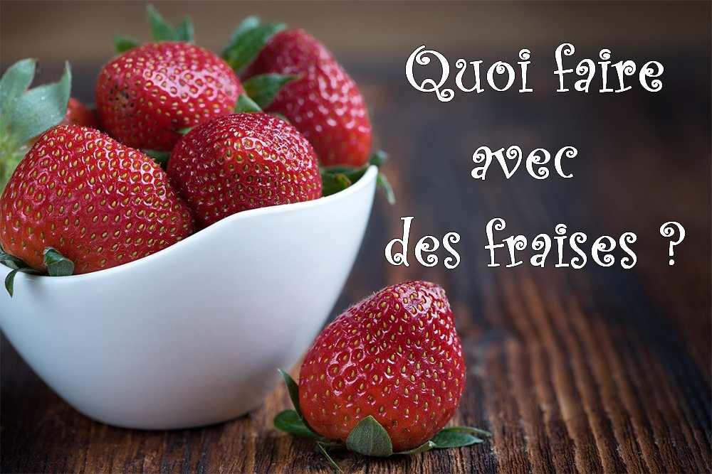 Quoi faire avec des fraises …