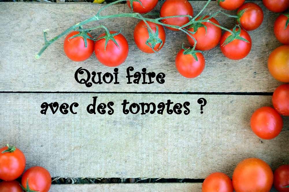 Quoi faire avec des tomates …